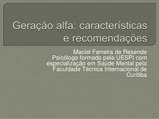 Maciel Ferreira de Resende Psicólogo formado pela UESPI com especialização em Saúde Mental pela Faculdade Técnica Internac...