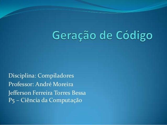 Disciplina: CompiladoresProfessor: André MoreiraJefferson Ferreira Torres BessaP5 – Ciência da Computação