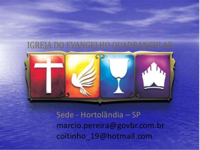 Sede - Hortolândia – SP            marcio.pereira@govbr.com.br27/1/2013   coitinho_19@hotmail.com       1