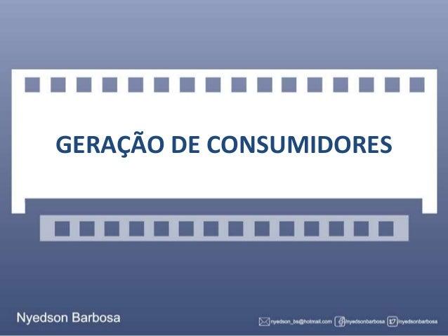 GERAÇÃO DE CONSUMIDORES