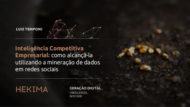 Inteligência Competitiva Empresarial: como alcançá-la utilizando a mineração de dados em redes sociais LUIZ TEMPONI GERAÇÃ...