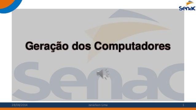 Geração dos Computadores 28/08/2014 Janielson Lima 1