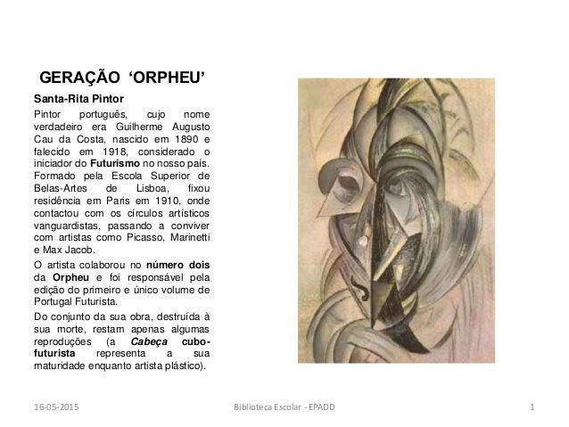GERAÇÃO 'ORPHEU' Santa-Rita Pintor Pintor português, cujo nome verdadeiro era Guilherme Augusto Cau da Costa, nascido em 1...