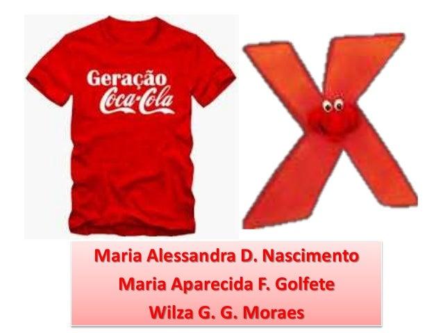 Maria Alessandra D. Nascimento Maria Aparecida F. Golfete Wilza G. G. Moraes