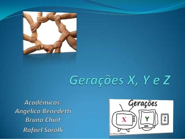 Gerações Baby Boomers (mais que 48 anos) X (33 a 48 anos) Y (18 a 32 anos) Z (menos 17 anos)1940 1965 19951980