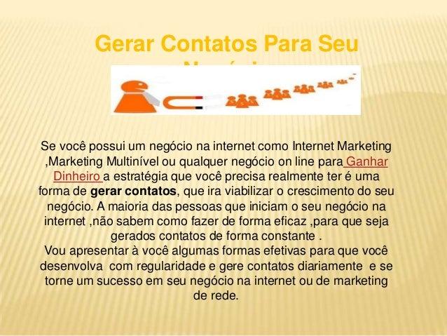 Gerar Contatos Para Seu                 Negócio Se você possui um negócio na internet como Internet Marketing ,Marketing M...