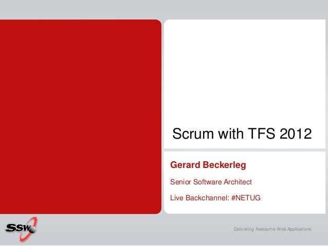 Scrum with TFS 2012Gerard BeckerlegSenior Software ArchitectLive Backchannel: #NETUG                   Delivering Awesome ...