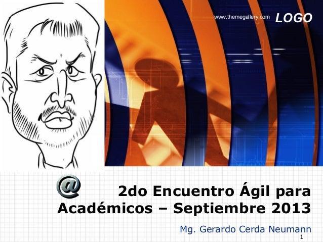 LOGOwww.themegallery.com 1 Mg. Gerardo Cerda Neumann 2do Encuentro Ágil para Académicos – Septiembre 2013