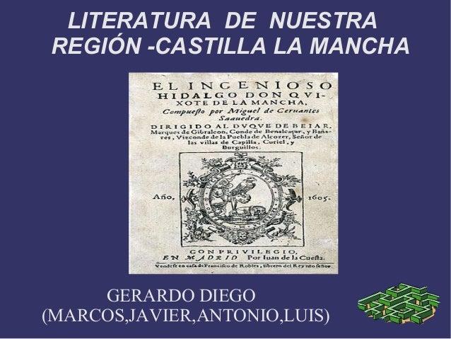 LITERATURA DE NUESTRAREGIÓN -CASTILLA LA MANCHAGERARDO DIEGO(MARCOS,JAVIER,ANTONIO,LUIS)