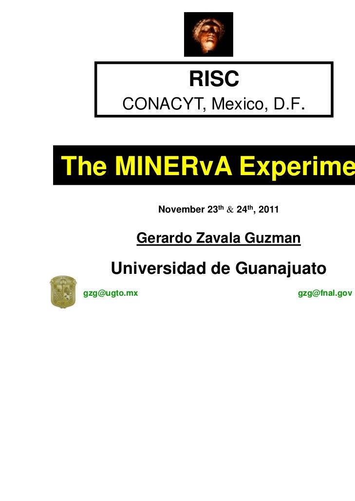 RISC        CONACYT, Mexico, D.F.The MINERvA Experiment               November 23th & 24th, 2011           Gerardo Zavala ...
