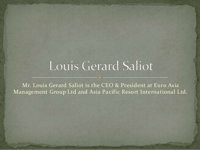 Mr. Louis Gerard Saliot is the CEO & President at Euro Asia Management Group Ltd and Asia Pacific Resort International Ltd.