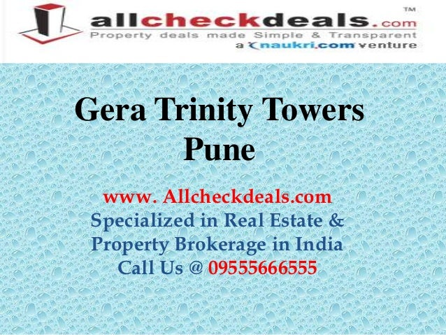 Gera Trinity Towers       Pune  www. Allcheckdeals.com Specialized in Real Estate & Property Brokerage in India    Call Us...