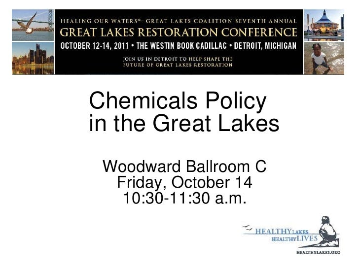 Chemicals Policy in the Great Lakes<br />Woodward Ballroom CFriday, October 1410:30-11:30 a.m.<br />
