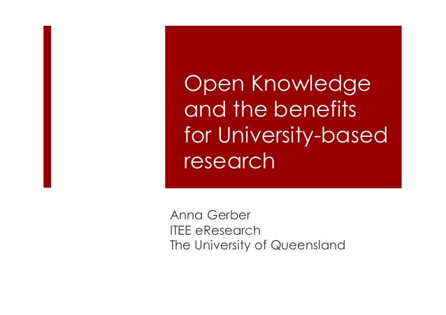 Open Knowledge  and the benefits  for University-based  research  Anna Gerber  ITEE eResearch  The University of Queenslan...
