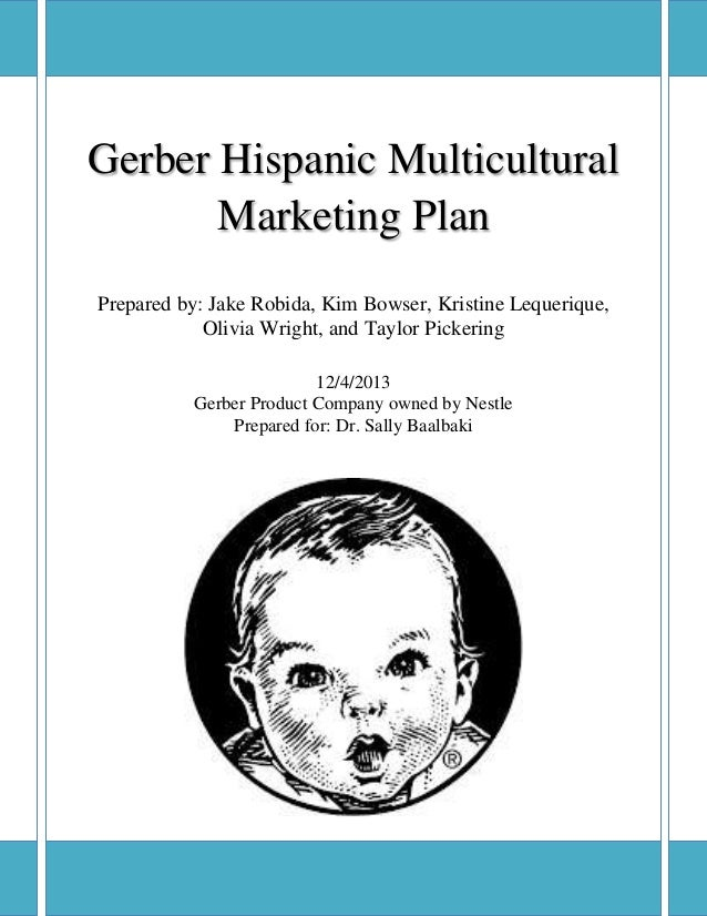 0 Gerber Hispanic Multicultural Marketing Plan Prepared by: Jake Robida, Kim Bowser, Kristine Lequerique, Olivia Wright, a...