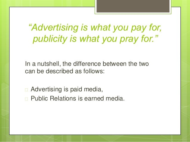 advertising vs publicity Although advertising and marketing may be the same in some aspects, there is also a distinctive difference between these two terms the main goal of both is to.