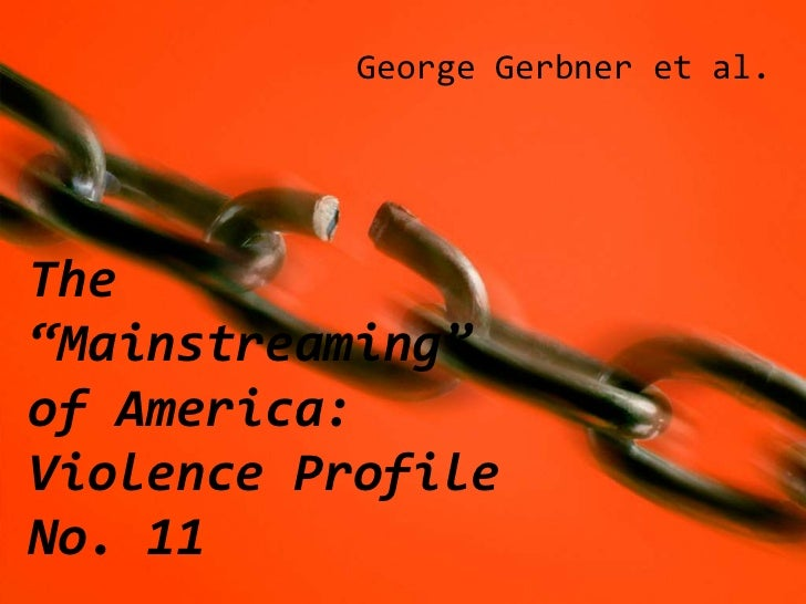 "George Gerbner et al.The""Mainstreaming""of America:Violence ProfileNo. 11"