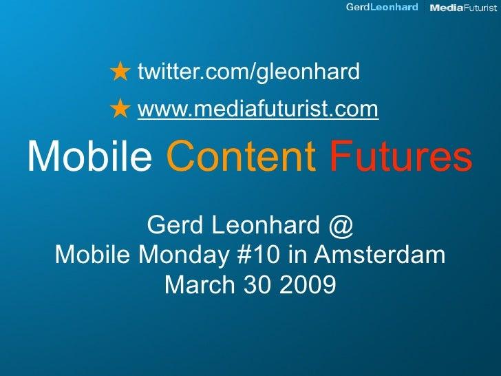 ★ twitter.com/gleonhard      ★ www.mediafuturist.com Mobile Content Futures         Gerd Leonhard @  Mobile Monday #10 in ...