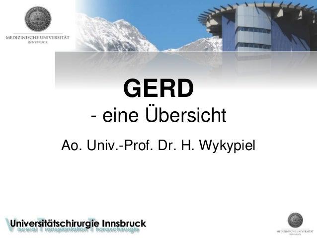 Universitätschirurgie Innsbruck GERD - eine Übersicht Ao. Univ.-Prof. Dr. H. Wykypiel