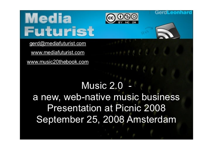 Gerd Leonhard Media Futurist           gerd@mediafuturist.com        www.mediafuturist.com     www.music20thebook.com     ...