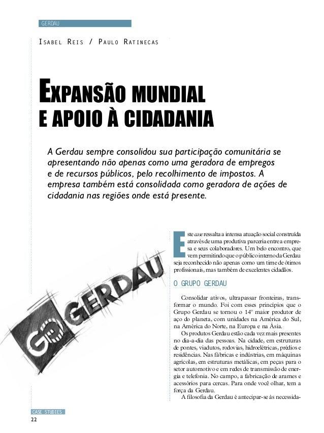 CASE STUDIES 22 A Gerdau sempre consolidou sua participação comunitária se apresentando não apenas como uma geradora de em...