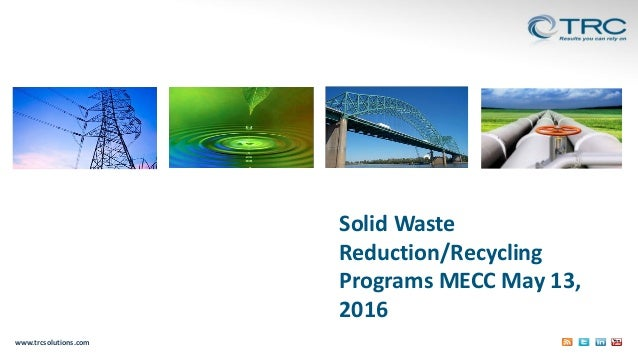 www.trcsolutions.com Solid Waste Reduction/Recycling Programs MECC May 13, 2016