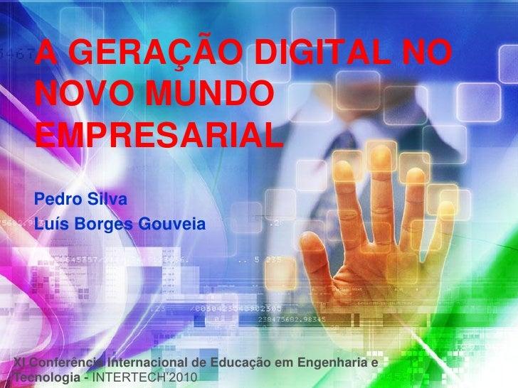A GERAÇÃO DIGITAL NO    NOVO MUNDO    EMPRESARIAL    Pedro Silva    Luís Borges Gouveia     XI Conferência Internacional d...