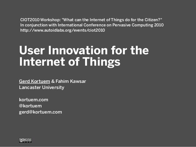 User Innovation For The Internet Of Things Gerd Kortuem