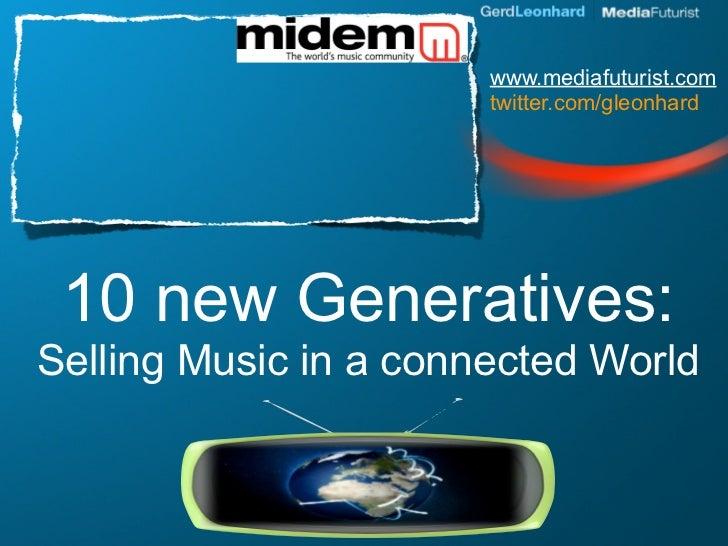www.mediafuturist.com                        twitter.com/gleonhard      10 new Generatives: Selling Music in a connected W...