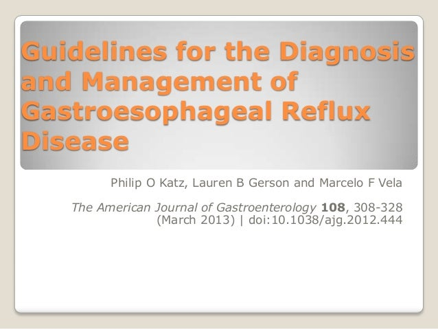 Guidelines for the Diagnosisand Management ofGastroesophageal RefluxDisease         Philip O Katz, Lauren B Gerson and Mar...