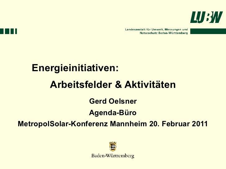 Energieinitiativen:        Arbeitsfelder & Aktivitäten                  Gerd Oelsner                  Agenda-BüroMetropolS...