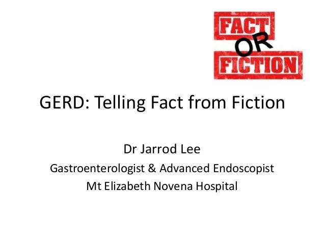 GERD: Telling Fact from Fiction Dr Jarrod Lee Gastroenterologist & Advanced Endoscopist Mt Elizabeth Novena Hospital