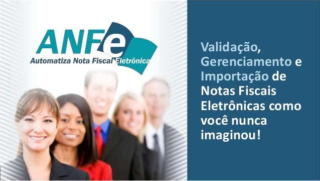Validação, Gerenciamento e Importação de Notas Fiscais Eletrônicas como você nunca imaginou!