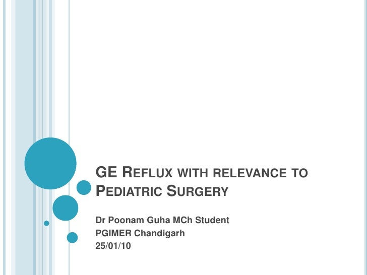 GE Reflux with relevance to Pediatric Surgery<br />Dr PoonamGuhaMCh Student <br />PGIMER Chandigarh<br />25/01/10<br />