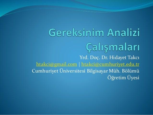 Yrd. Doç. Dr. Hidayet Takcı htakci@gmail.com   htakci@cumhuriyet.edu.tr Cumhuriyet Üniversitesi Bilgisayar Müh. Bölümü Öğr...