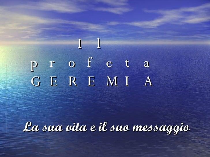 Il profeta GEREMIA La sua vita e il suo messaggio