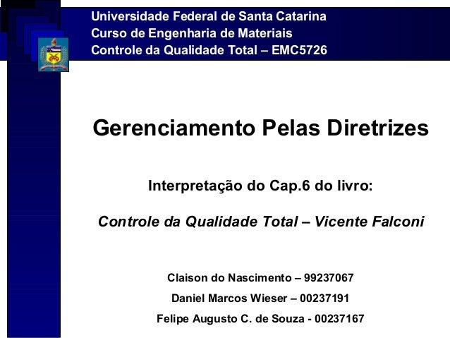 Universidade Federal de Santa CatarinaCurso de Engenharia de MateriaisControle da Qualidade Total – EMC5726Gerenciamento P...