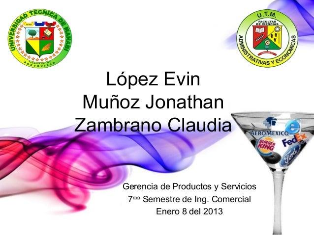 López Evin Muñoz JonathanZambrano Claudia    Gerencia de Productos y Servicios     7mo Semestre de Ing. Comercial         ...