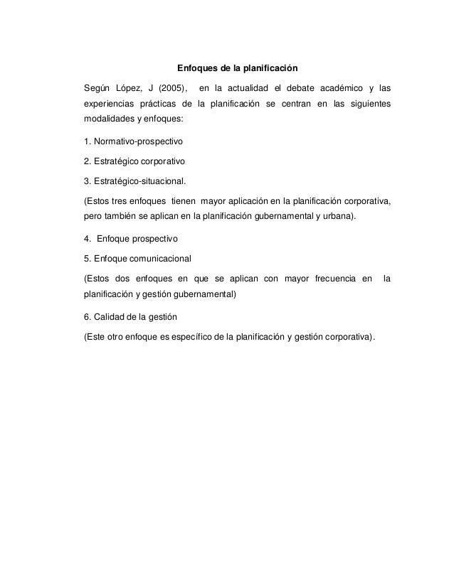Enfoques de la planificación Según López, J (2005), en la actualidad el debate académico y las experiencias prácticas de l...