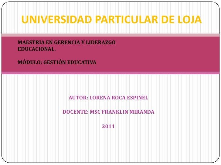 UNIVERSIDAD PARTICULAR DE LOJA<br />MAESTRIA EN GERENCIA Y LIDERAZGO EDUCACIONAL.<br />MÓDULO: GESTIÓN EDUCATIVA<br />AUTO...