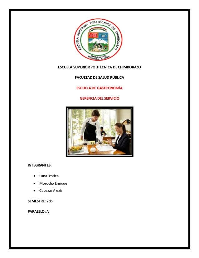 ESCUELA SUPERIOR POLITÉCNICA DE CHIMBORAZO FACULTAD DE SALUD PÚBLICA ESCUELA DE GASTRONOMÍA GERENCIA DEL SERVICIO INTEGRAN...