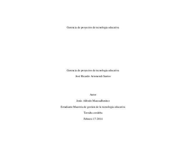 Gerencia de proyectos de tecnologia educativa  Gerencia de proyectos de tecnologia educativa José Ricardo Arismendi Santos...