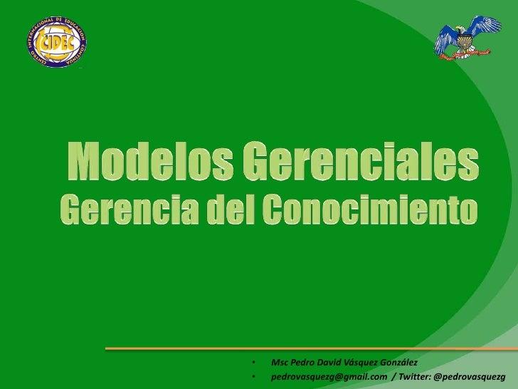 Modelos Gerenciales<br />Gerencia del Conocimiento<br />