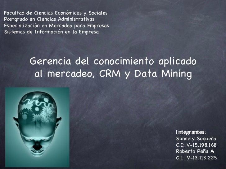 Gerencia del conocimiento aplicado al mercadeo, CRM y Data Mining Facultad de Ciencias Económicas y Sociales Postgrado en ...