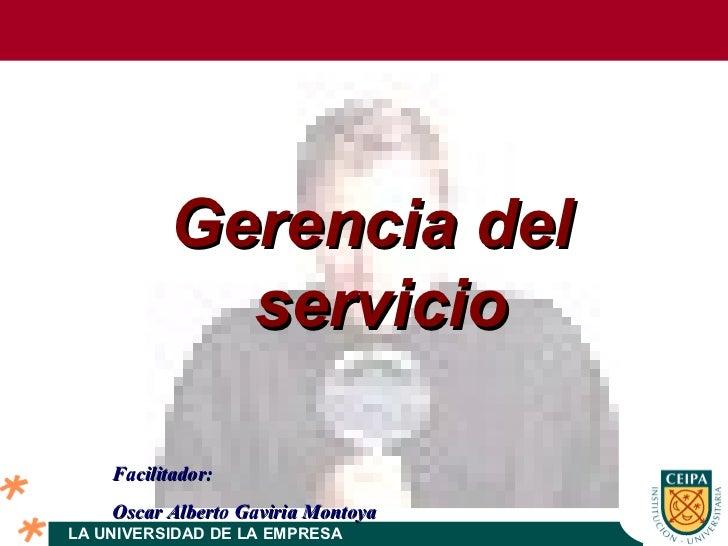 Ge rencia  del  servicio Facilitador: Oscar Alberto Gaviria Montoya