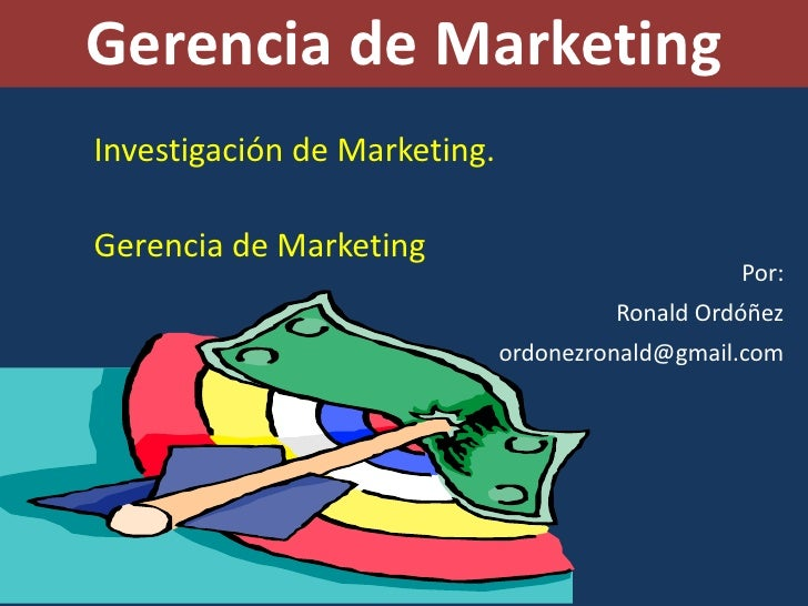 Gerencia de Marketing<br />Investigación de Marketing.<br />Gerencia de Marketing<br />Por:<br />Ronald Ordóñez<br />ordon...