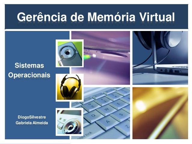 Gerência de Memória VirtualSistemasOperacionaisDiogoSilvestreGabriela Almeida