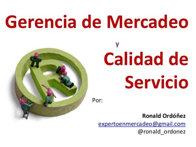Gerencia de Mercadeo                 y                Calidad de                  Servicio         Por:                   ...