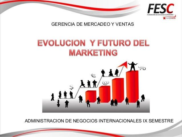 GERENCIA DE MERCADEO Y VENTAS ADMINISTRACION DE NEGOCIOS INTERNACIONALES IX SEMESTRE