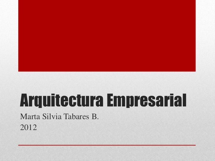 Arquitectura EmpresarialMarta Silvia Tabares B.2012